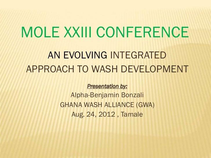 MOLE XXIII CONFERENCE    AN EVOLVING INTEGRATEDAPPROACH TO WASH DEVELOPMENT            Presentation by:       Alpha-Benjam...