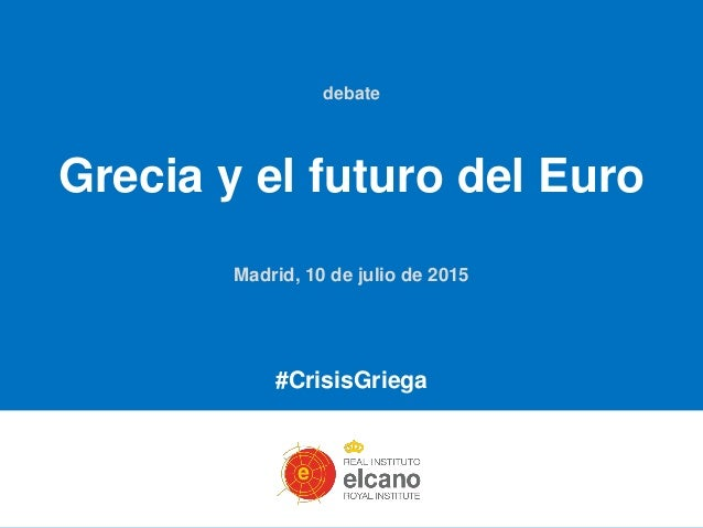 debate Grecia y el futuro del Euro Madrid, 10 de julio de 2015 #CrisisGriega