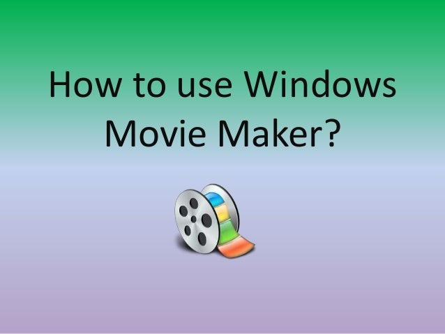 How to use Windows Movie Maker?