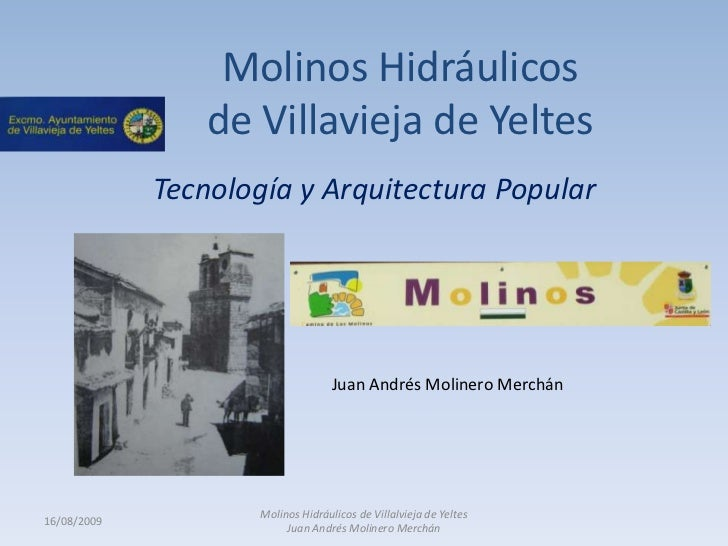 Molinos Hidráulicos de Villavieja de Yeltes<br />Tecnología y Arquitectura Popular<br />16/08/2009<br />Molinos Hidráulico...