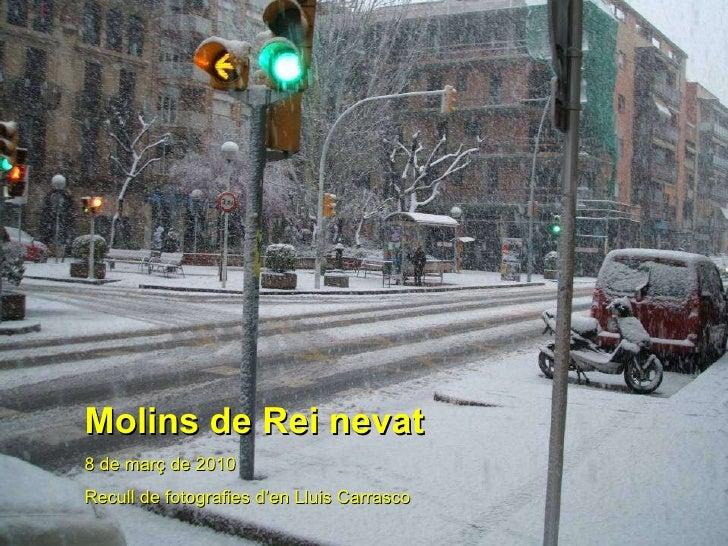 Molins de Rei nevat   8 de març de 2010 Recull de fotografies d'en Lluis Carrasco