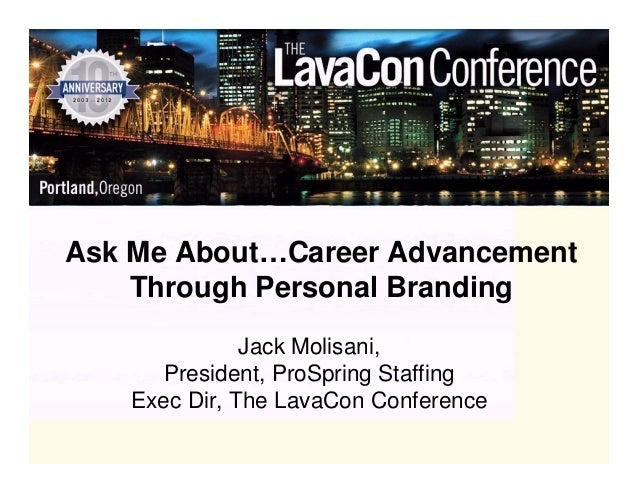 Ask Me About…Career Advancement    Through Personal Branding              Jack Molisani,      President, ProSpring Staffin...