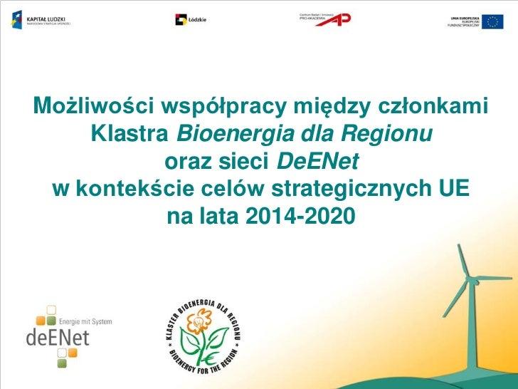 Możliwości współpracy między członkami     Klastra Bioenergia dla Regionu            oraz sieci DeENet w kontekście celów ...