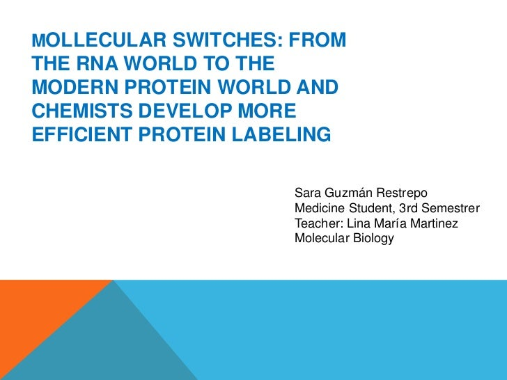 MOLLECULAR SWITCHES: FROMTHE RNA WORLD TO THEMODERN PROTEIN WORLD ANDCHEMISTS DEVELOP MOREEFFICIENT PROTEIN LABELING      ...