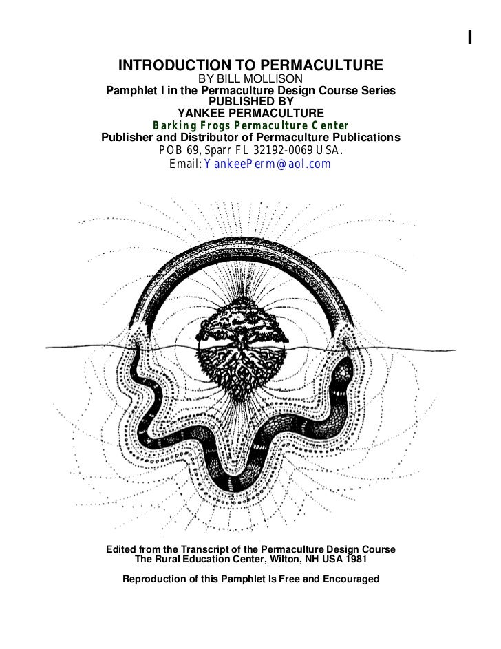 I   INTRODUCTION TO PERMACULTURE                  BY BILL MOLLISON Pamphlet I in the Permaculture Design Course Series    ...