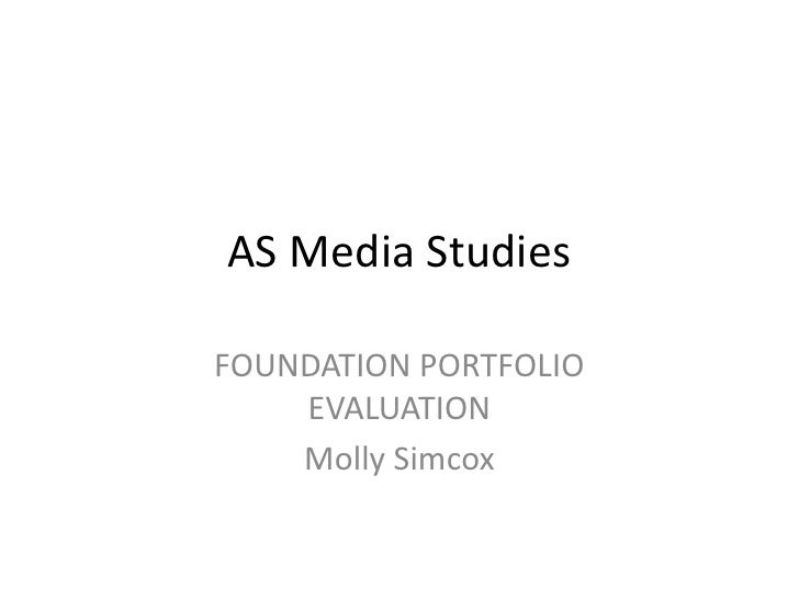 AS Media Studies<br />FOUNDATION PORTFOLIOEVALUATION<br />Molly Simcox<br />