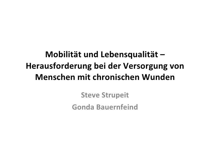 Mobilität und Lebensqualität – Herausforderung bei der Versorgung von Menschen mit chronischen Wunden Steve Strupeit Gonda...
