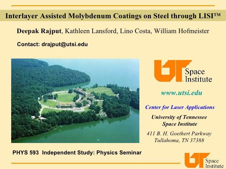 www.utsi.edu   Deepak Rajput , Kathleen Lansford, Lino Costa, William Hofmeister Center for Laser Applications University ...