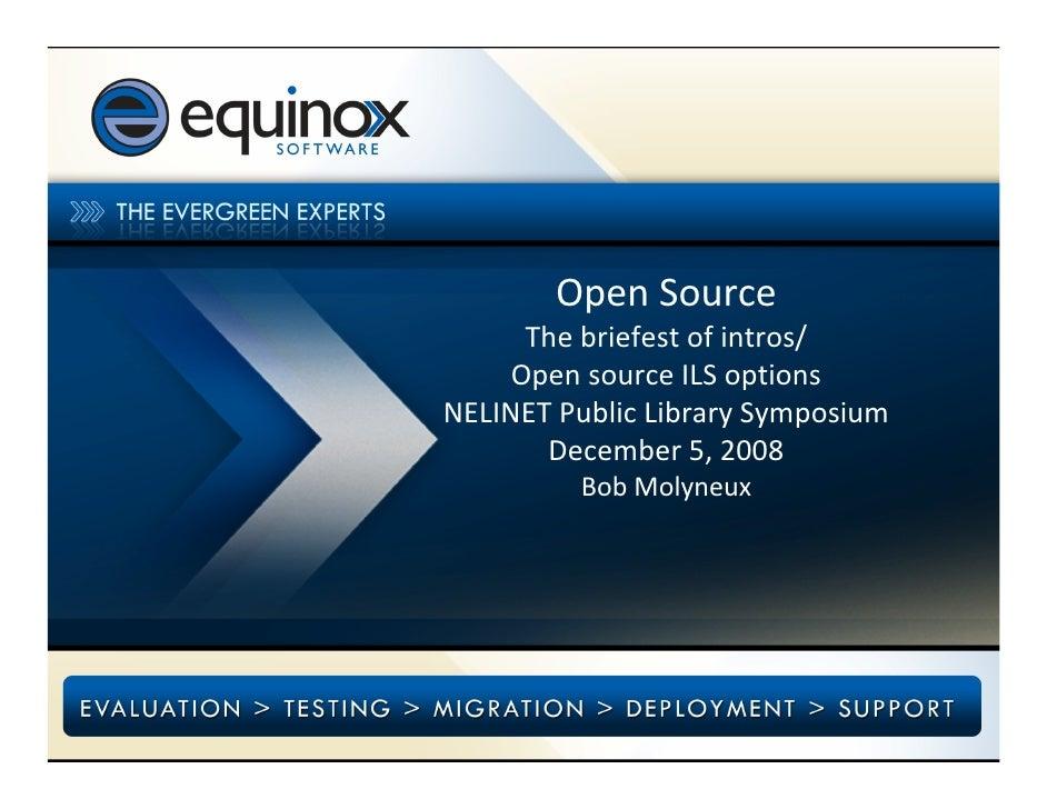 OpenSource       Thebriefestofintros/      OpensourceILSoptions NELINETPublicLibrarySymposium        December5,...