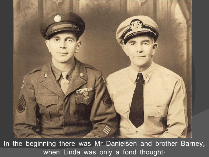 In the beginning there was Mr Danielsen and brother Barney, when Linda was only a fond thought.