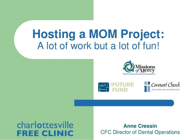 Hosting a MOM Project: A lot of work but a lot of fun!  Anne Cressin CFC Director of Dental Operations