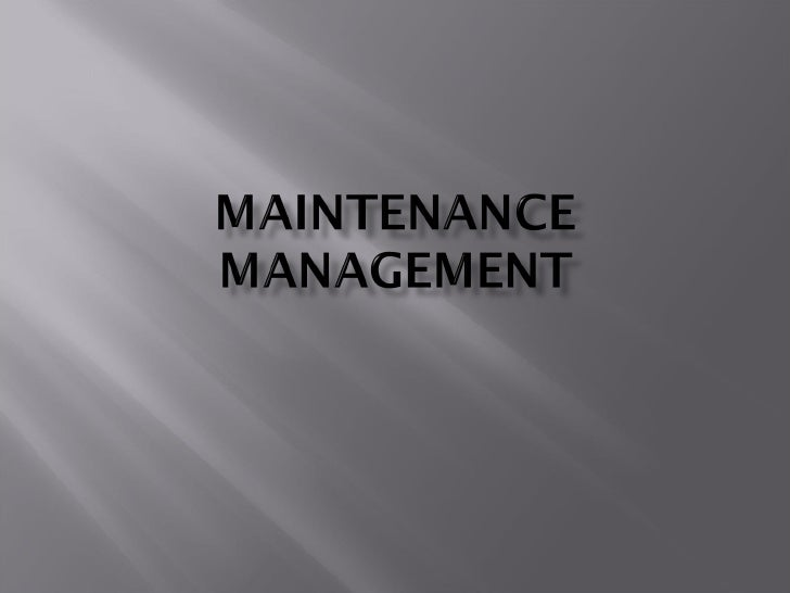   Maintenance: The function of production    management, that is concerned with day -to-    day problem of keeping the p...