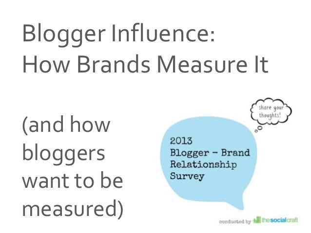 Source: 2013 Blogger-Brand Relationship Study; The Social CraftBlogger Influence:How Brands Measure It(and howbloggerswant...