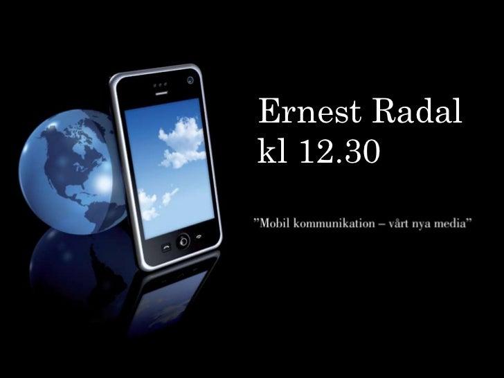 Ernest Radal<br />kl 12.30<br />