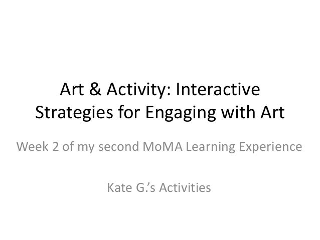Art & Activity: Interactive Strategies for Engaging with Art Week 2 of my second MoMA Learning Experience Kate G.'s Activi...