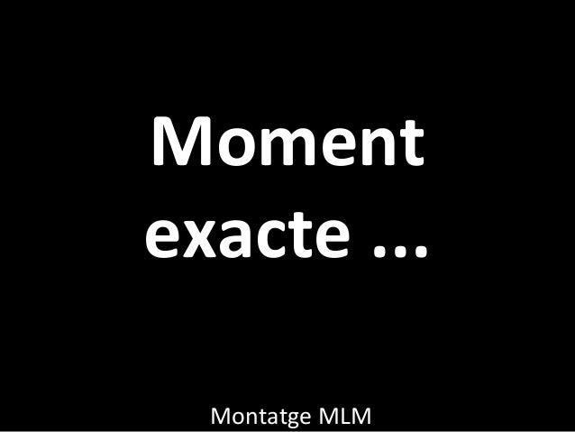 Moment exacte ... Montatge MLM