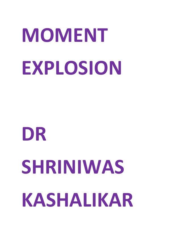 MOMENT EXPLOSION DR SHRINIWAS KASHALIKAR