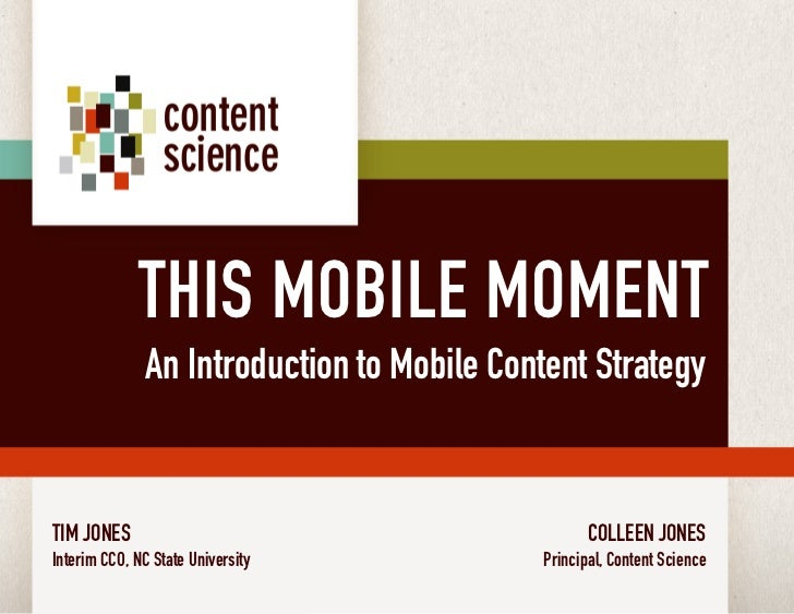 THIS MOBILE MOMENT                         An Introduction to Mobile Content Strategy  TIM JONES                          ...