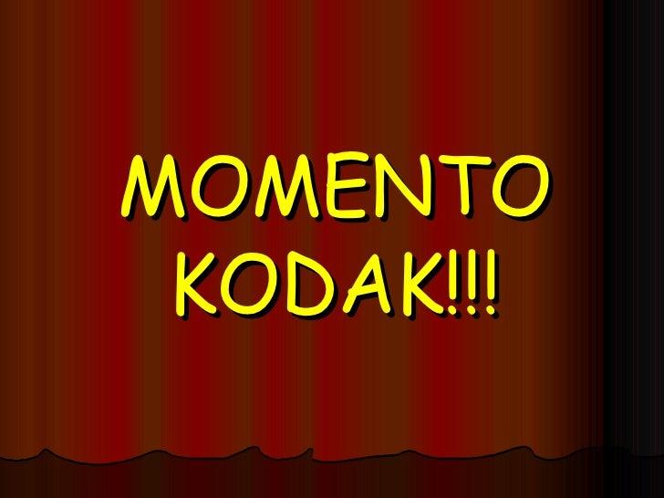 MOMENTO KODAK!!!