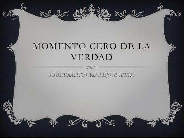 MOMENTO CERO DE LA VERDAD JOSE ROBERTO URBALEJO MADERO
