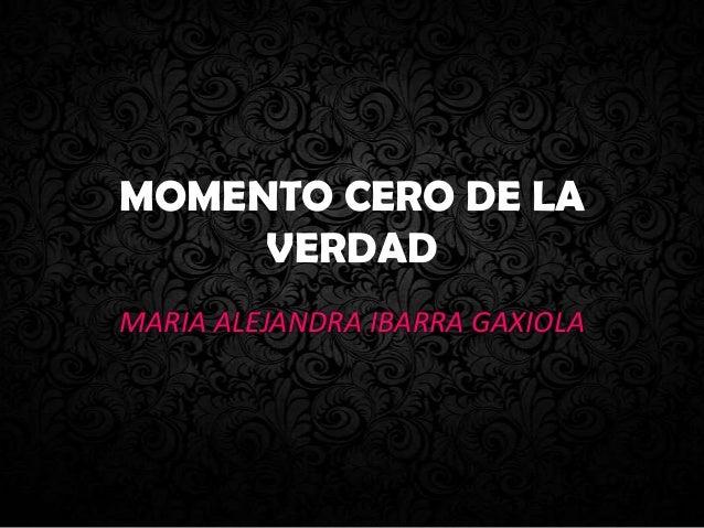 MOMENTO CERO DE LA VERDAD MARIA ALEJANDRA IBARRA GAXIOLA