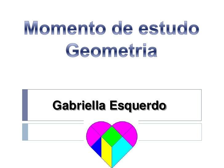 Momento de estudo geometria- Gabriella E