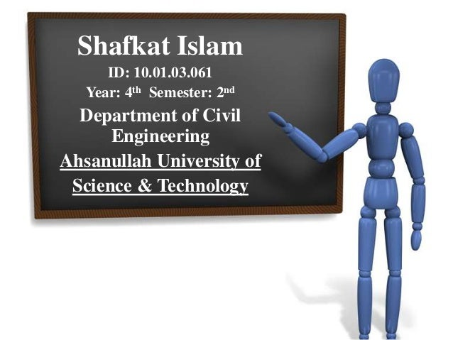 Shafkat Islam ID: 10.01.03.061 Year: 4th Semester: 2nd  Department of Civil Engineering Ahsanullah University of Science &...
