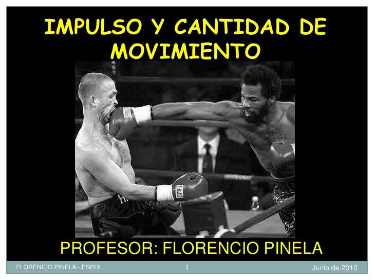 IMPULSO Y CANTIDAD DE             MOVIMIENTO                 PROFESOR: FLORENCIO PINELA FLORENCIO PINELA - ESPOL   1      ...