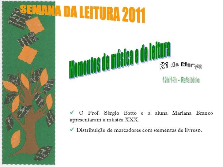    O Prof. Sérgio Botto e a aluna Mariana Branco apresentaram a música XXX.     Distribuição de marcadores com «ementas ...