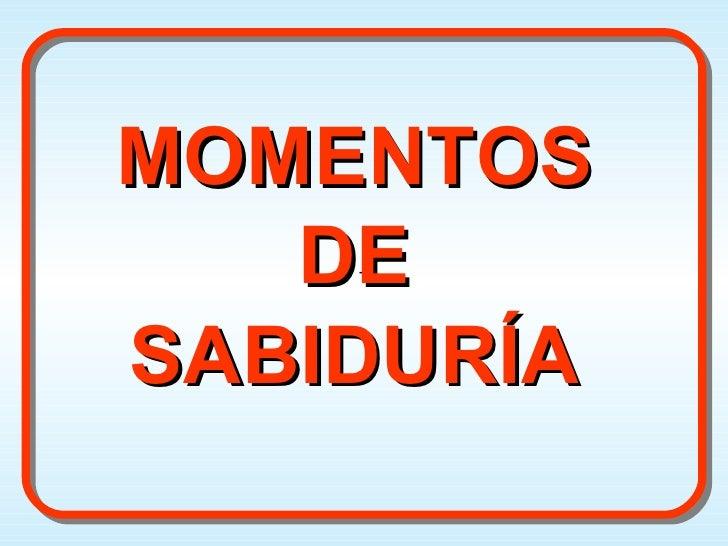 MOMENTOS DE SABIDURÍA + +