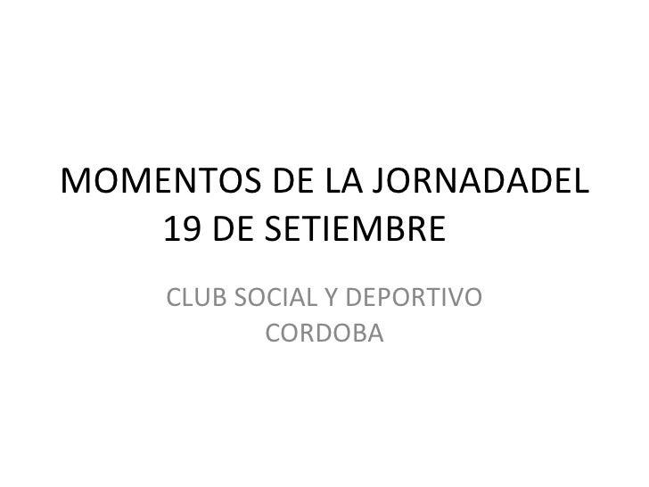 MOMENTOS DE LA JORNADADEL 19 DE SETIEMBRE CLUB SOCIAL Y DEPORTIVO CORDOBA