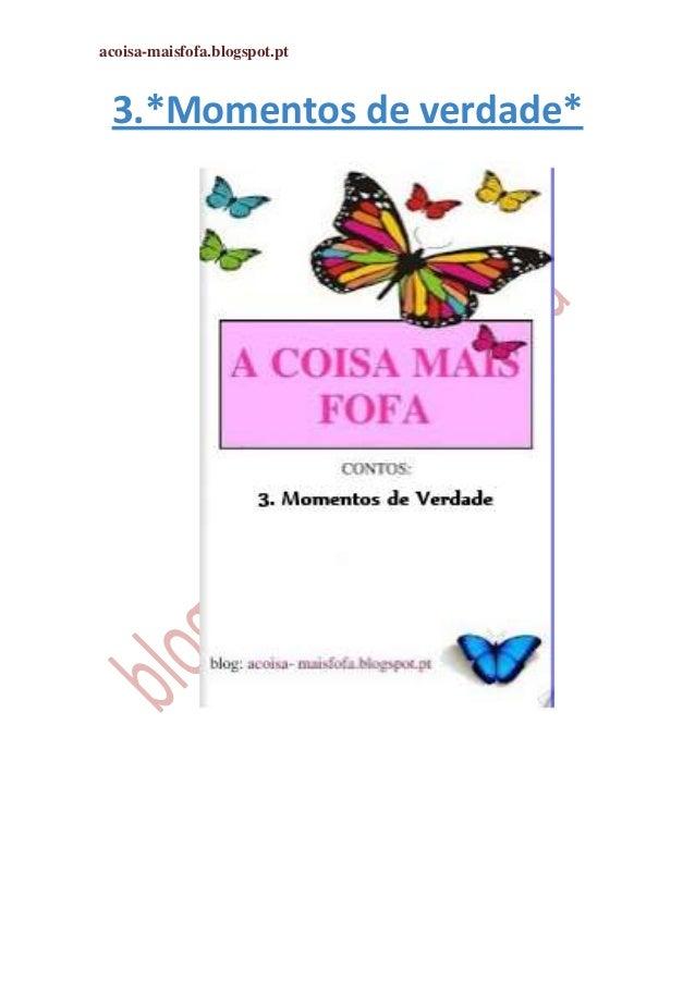 acoisa-maisfofa.blogspot.pt 3.*Momentos de verdade*