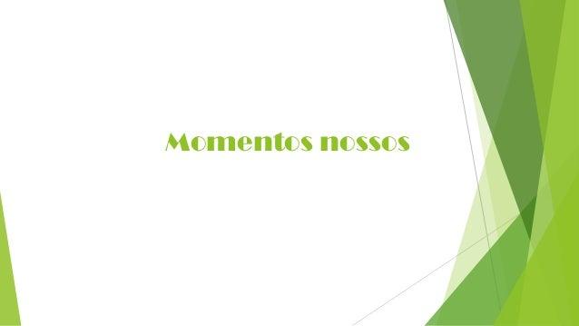 Momentos nossos