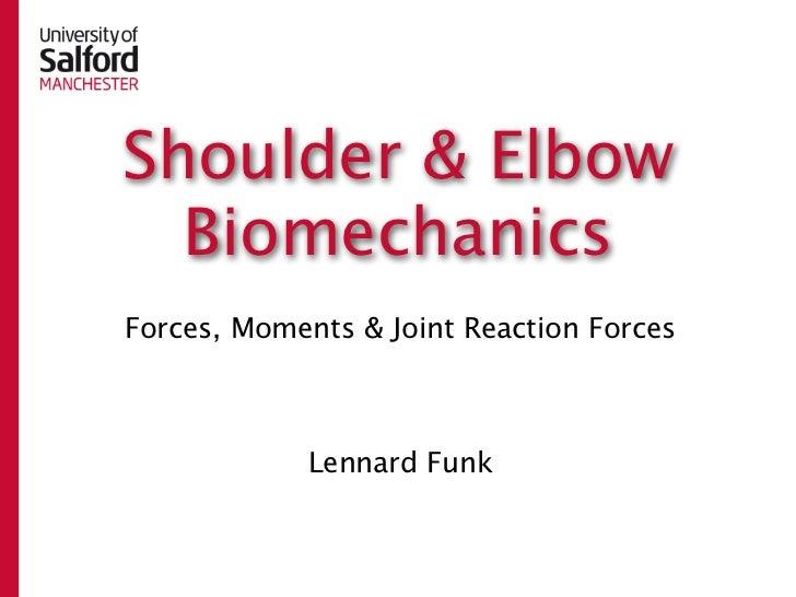Shoulder & Elbow  BiomechanicsForces, Moments & Joint Reaction Forces            Lennard Funk