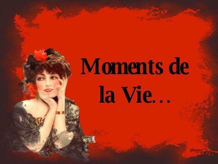 Moments de la Vie…