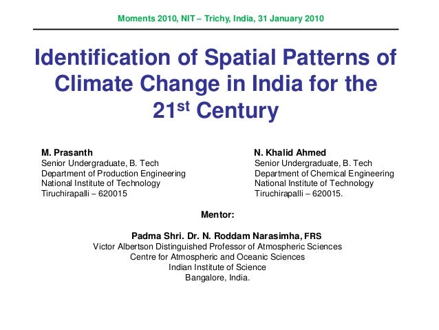 Identification of Spatial Patterns of Climate Change in India for the 21st Century M. Prasanth N. Khalid Ahmed Senior Unde...