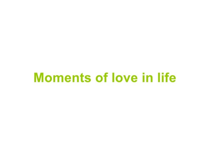 Moments of love in life
