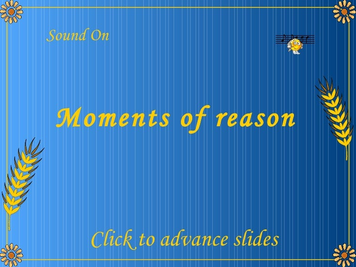 Moments of reason, perfect just perfect