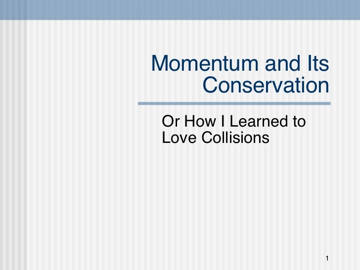 Momentum and Its Conservation Or How I Learned to Love Collisions