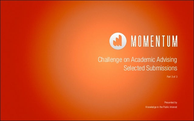 Challenge on Academic Advising Selected Submissions Part 3 of 3  Presented by Knowledge in the Public Interest