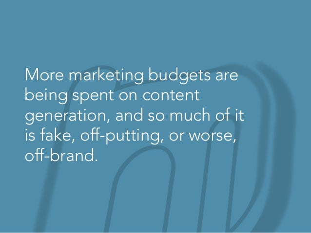 More marketing budgets are being spent on content generation, and so much of it is fake, off-putting, or worse, off-brand.