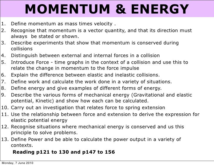 MOMENTUM & ENERGY 1.    Define momentum as mass times velocity . 2.    Recognise that momentum is a vector quantity, and t...