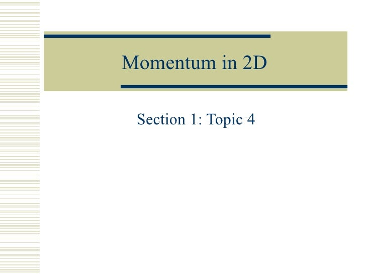 Momentum in 2D Section 1: Topic 4