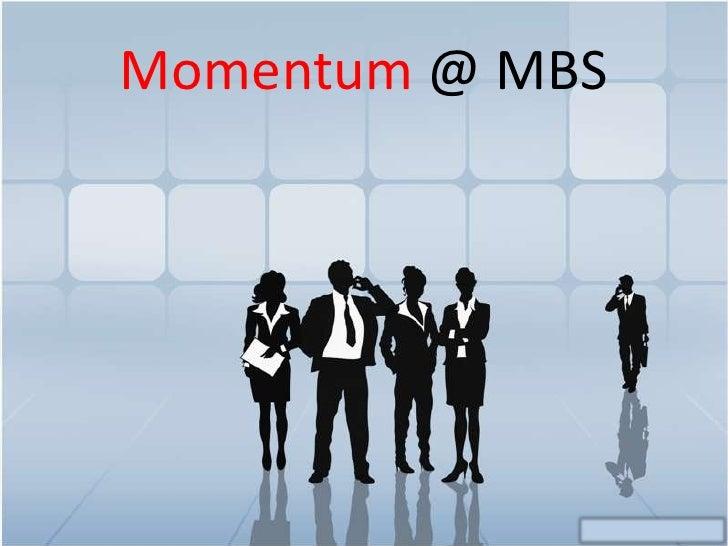 Momentum @ MBS<br />