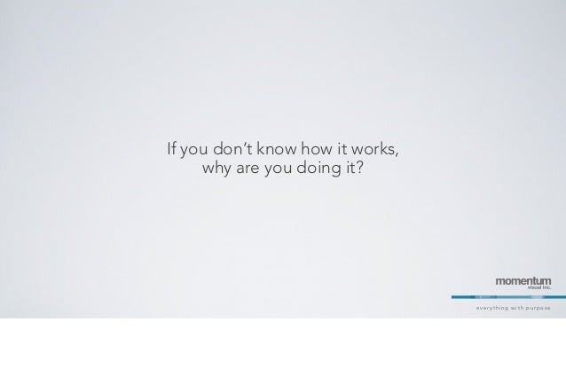 everything with purposeIf you don't know how it works,why are you doing it?
