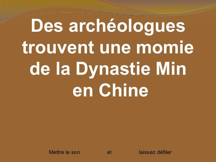 Des archéologues trouvent une momie de la Dynastie Min en Chine Mettre le son  et  laissez défiler