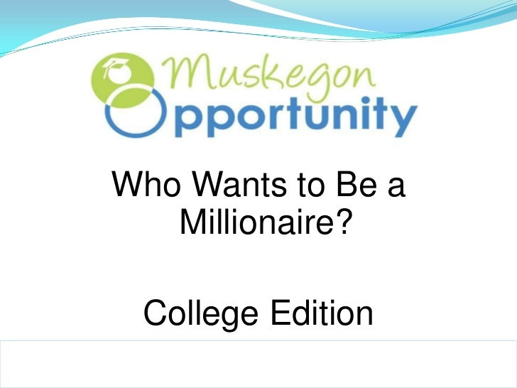 Who Wants to Be a   Millionaire? College Edition