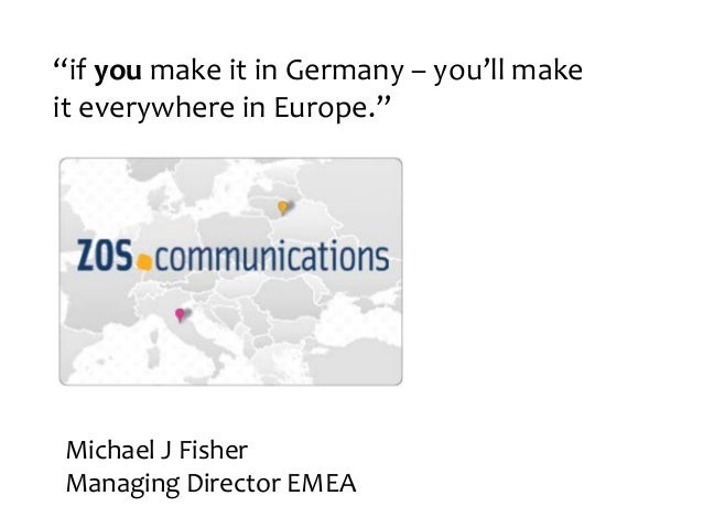 "mLocation MichaelJFisher ManagingDirectorEMEA ""ifyou'llmakeitinGermany– you'llmake iteverywhereinEurope..."