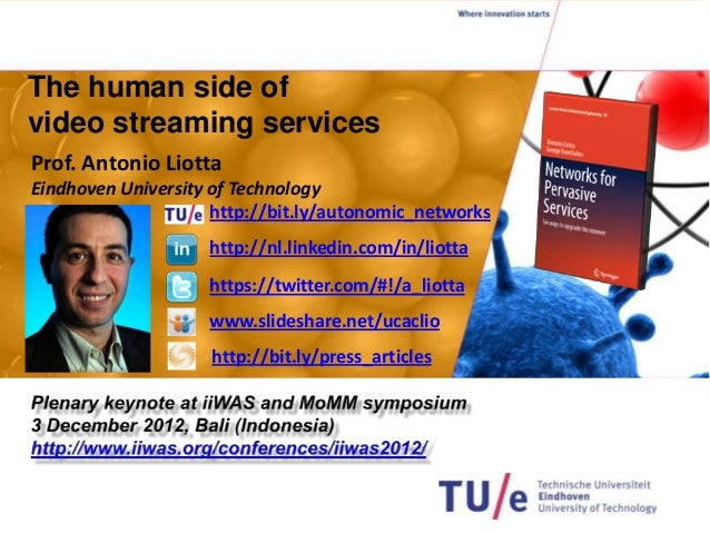 The human side ofvideo streaming servicesProf. Antonio LiottaEindhoven University of Technology                     http:/...