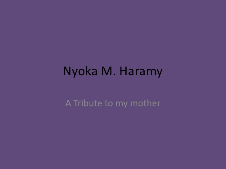 Nyoka M. Haramy<br />A Tribute to my mother<br />
